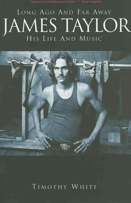 Long Ago and Far Away: James Taylor: His Life and Music