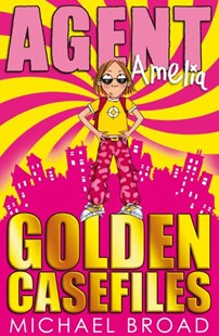 Agent Amelia: Golden Case Files by Michael Broad (9781849393270) - PaperBack - Children's Fiction Intermediate (5-7)