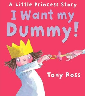 I Want My Dummy! by Tony Ross (9781849393805) - PaperBack - Children's Fiction Early Readers (0-4)