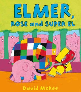 Elmer, Rose and Super El by David McKee (9781849396882) - PaperBack - Children's Fiction Early Readers (0-4)