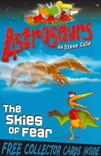 Astrosaurs 5: The Skies of Fear by Steve Cole (9781849411530) - PaperBack - Children's Fiction Intermediate (5-7)