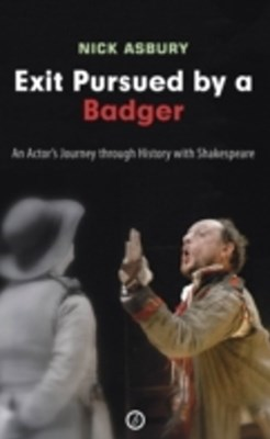 Exit Pursued by a Badger: An Actor's Journey through History with Shakespeare