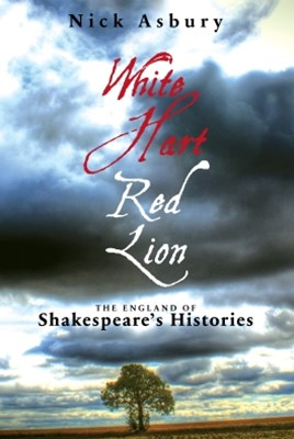 White Hart Red Lion: The England of Shakespeare's Histories