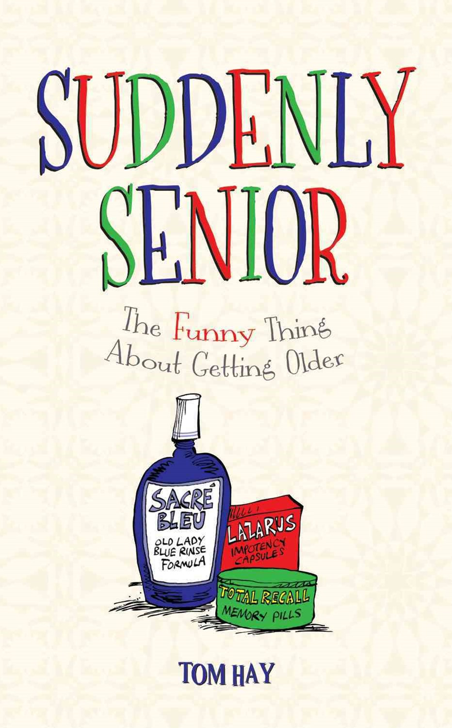 Suddenly Senior: the Funny Thing About Getting Older