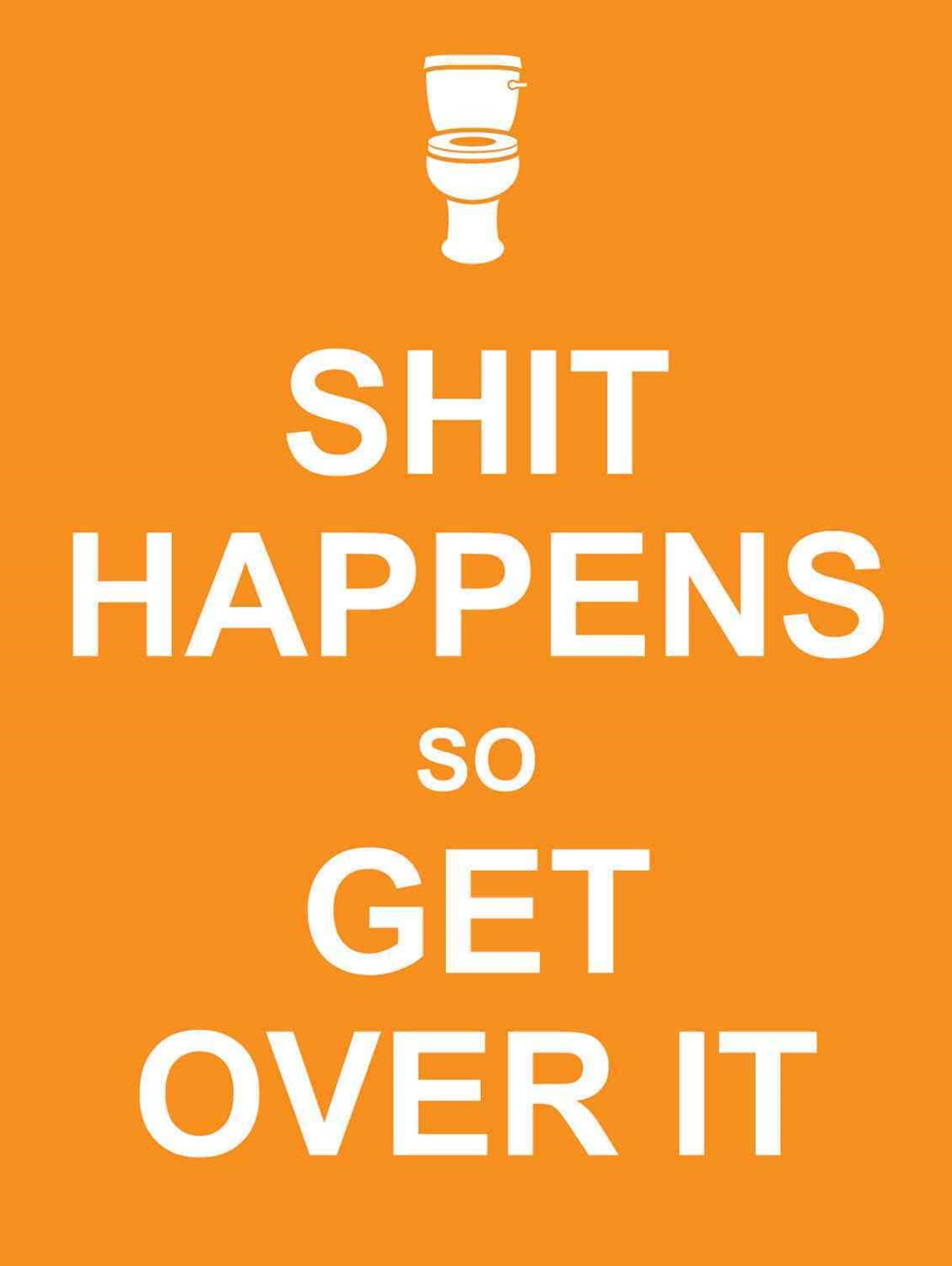 Shit Happens So Get Over It (orange)