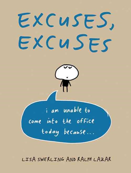 Excuses, Excuses: I Am Unable to Come Into the Office Today Because...