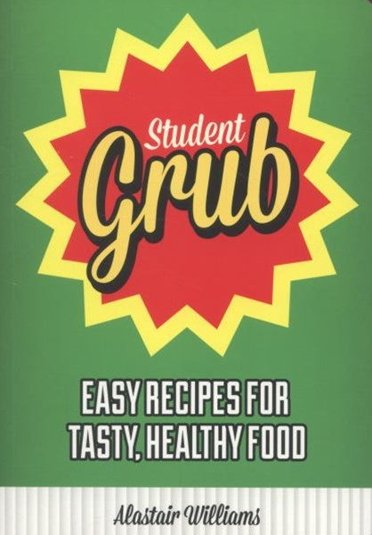 Student Grub: Easy Recipes for Tasty, Healthy Food