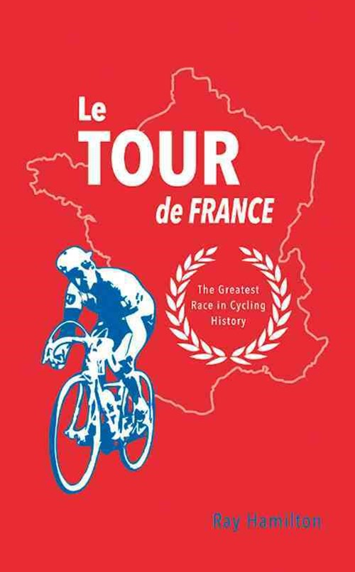 Tour de France: The Greatest Race in Cycling History