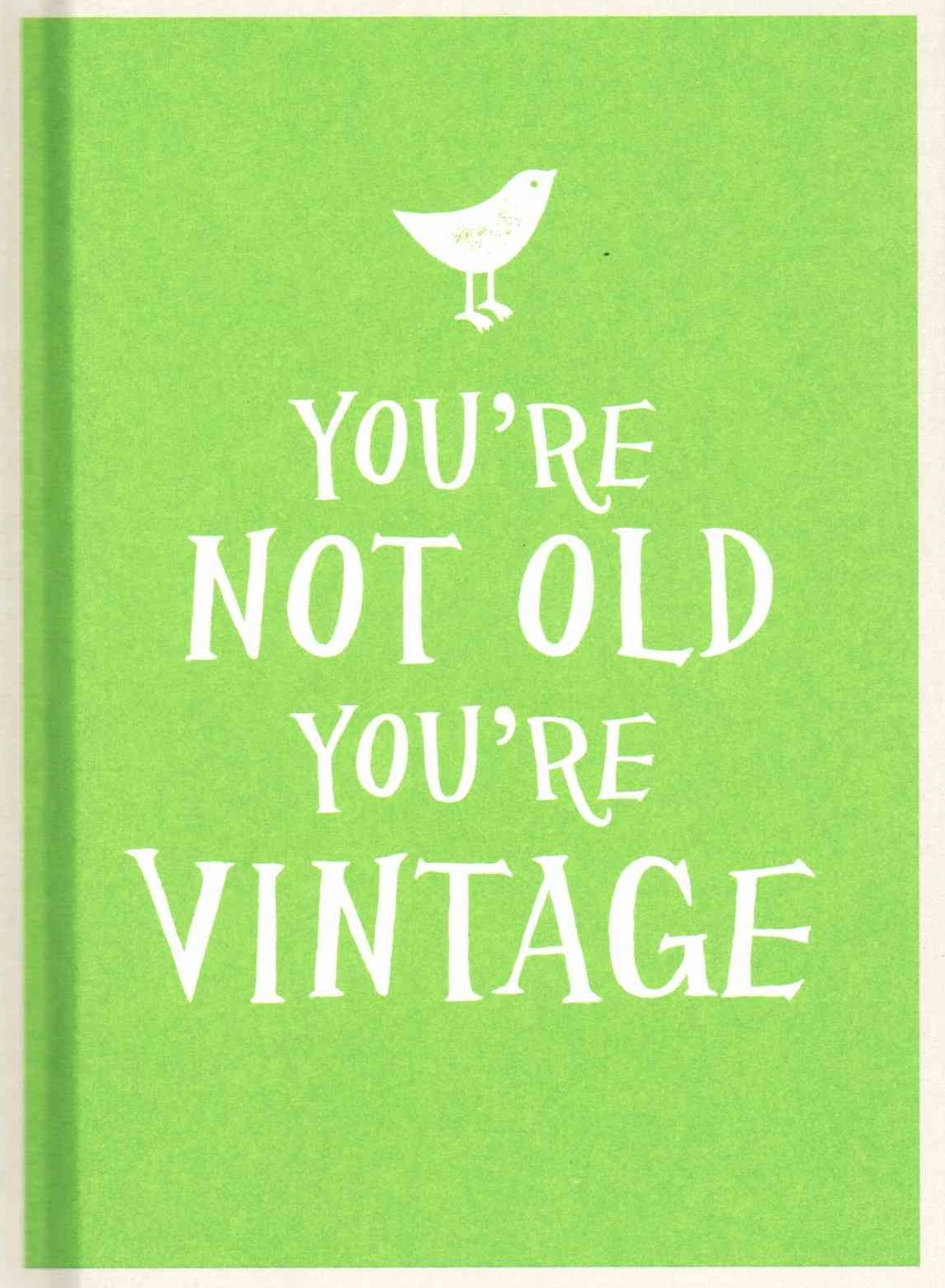 You're Not Old, You're Vintage - green