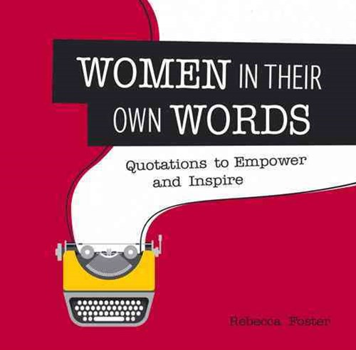 Women in Their Own Words: Quotations to Empower and Inspire