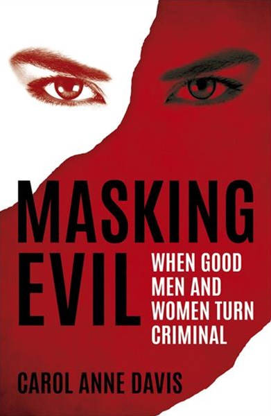 Masking Evil: When Good Men and Women Turn Criminal
