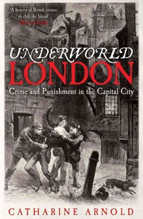 Underworld London: City of Crime by Catharine Arnold (9781849832922) - PaperBack - History