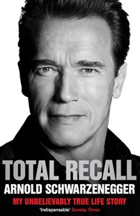 Total Recall: My Unbelievably True Life Story by Arnold Schwarzenegger (9781849839730) - PaperBack - Biographies Entertainment