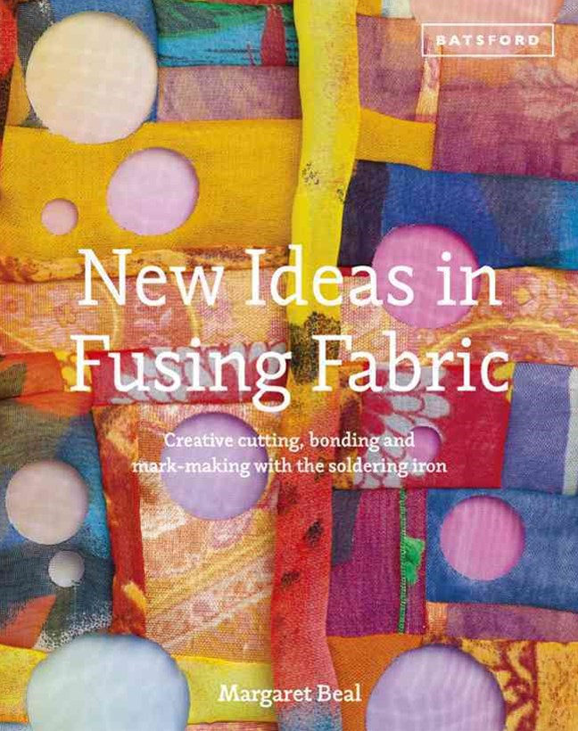 New Ideas in Fusing Fabric: Cutting, bonding and mark-making with the