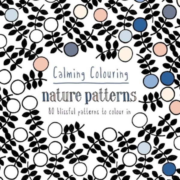 Calming Colouring Nature Patterns: 80 Blissful Patterns to Colour in