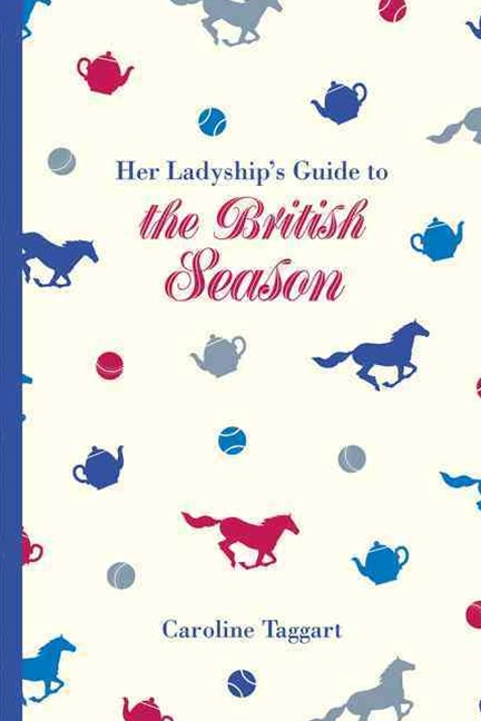 Her Ladyship's Guide to the British Season: The Essential Practical Etiquette Guide