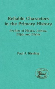Reliable Characters in the Primary History by Paul J. Kissling, Andrew Mein, Claudia V Camp (9781850756170) - HardCover - Religion & Spirituality Christianity