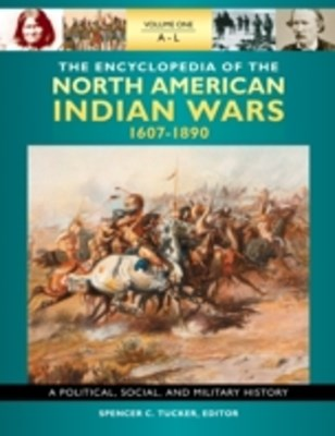 Encyclopedia of North American Indian Wars, 1607-1890: A Political, Social, and Military History [3