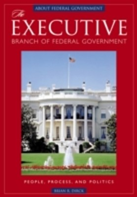 Executive Branch of Federal Government: People, Process, and Politics