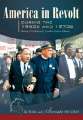 Turning Points-Actual and Alternate Histories: America in Revolt during the 1960s and 1970s