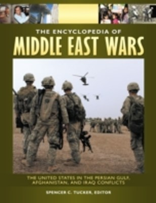 Encyclopedia of Middle East Wars: The United States in the Persian Gulf, Afghanistan, and Iraq Conf