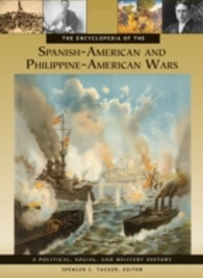 Encyclopedia of the Spanish-American and Philippine-American Wars: A Political, Social, and Militar