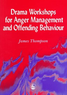 Drama Workshops for Anger Management and Offending Behaviour by James Thompson, James A. Thompson (9781853027024) - PaperBack - Poetry & Drama