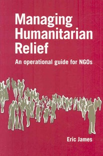 Managing Humanitarian Relief by Eric James (9781853396694) - PaperBack - Business & Finance Organisation & Operations