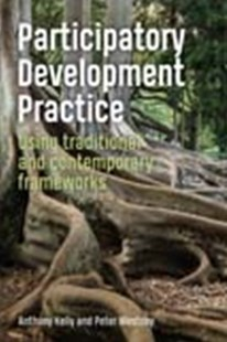 Participatory Development Practice: Using traditional and contemporary frameworks by Anthony Kelly, Peter Westoby (9781853399992) - PaperBack - Business & Finance Ecommerce