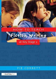 How to Teach Fiction Writing at Key Stage 2 by Pie Corbett, Pie Corbett (9781853468339) - PaperBack - Education Primary
