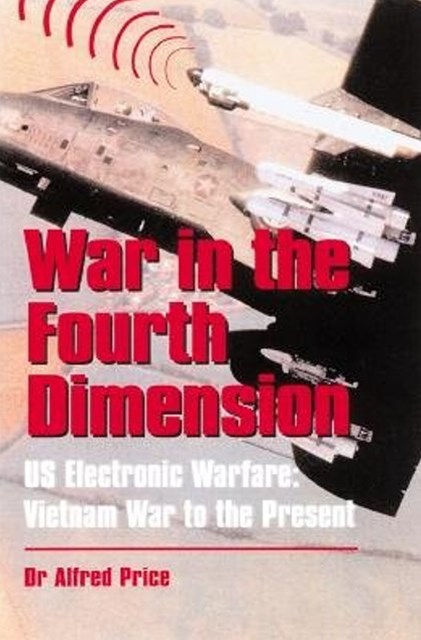 War in the Fourth Dimension: Us Electronic Warfare, from the Vietnam War to the Present