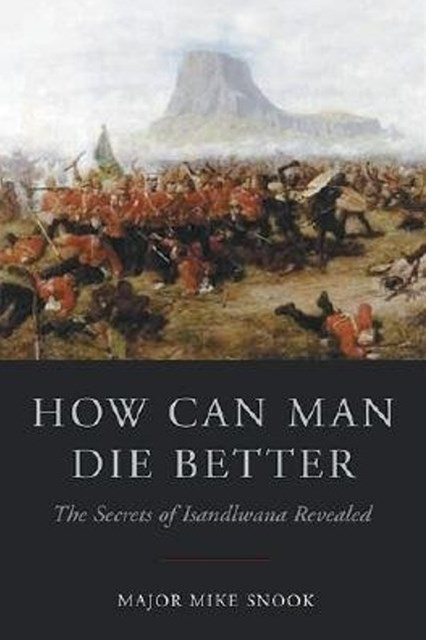 How can Man Die Better: the Secrets of Islandlwana Revealed