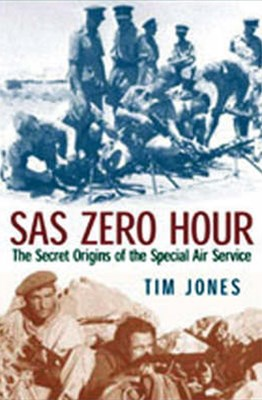 Sas Zero Hour: the Secret Origins of the Special Air Service
