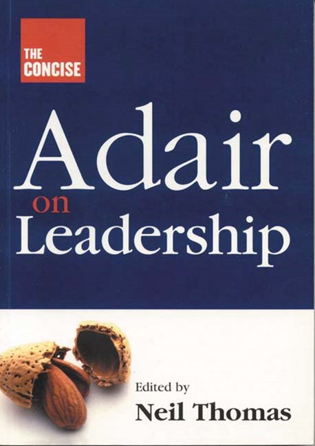 The Concise Adair on Leadership
