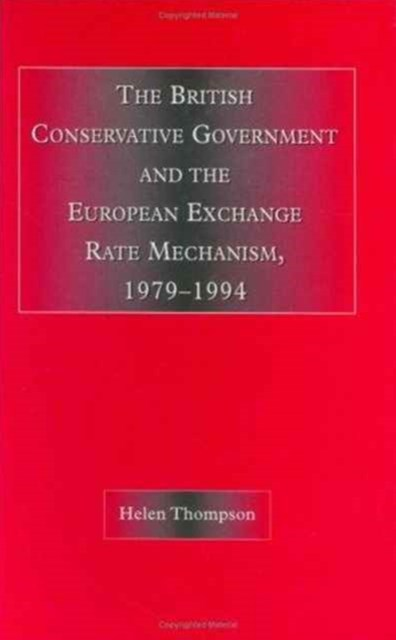 The British Conservative Government and the European Exchange Rate Mechanism, 1979-1994