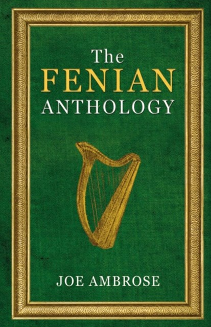 The Fenian Anthology: Ireland's Political Patriots