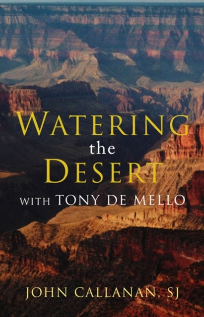Watering The Desert: Meditations With Tony De Mello