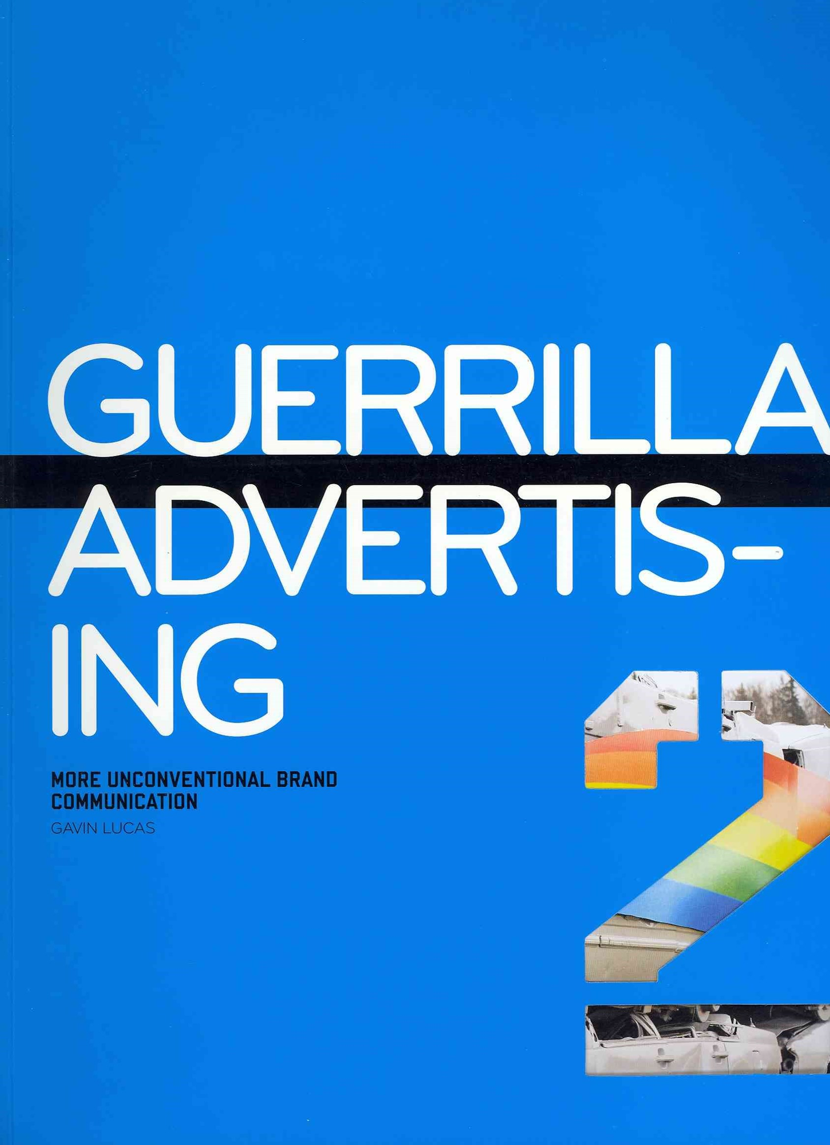 Guerilla Advertising 2: More Unconventional Brand Communications