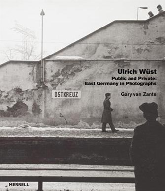 Ulrich Wust: Public and Private - East Germany in Photographs