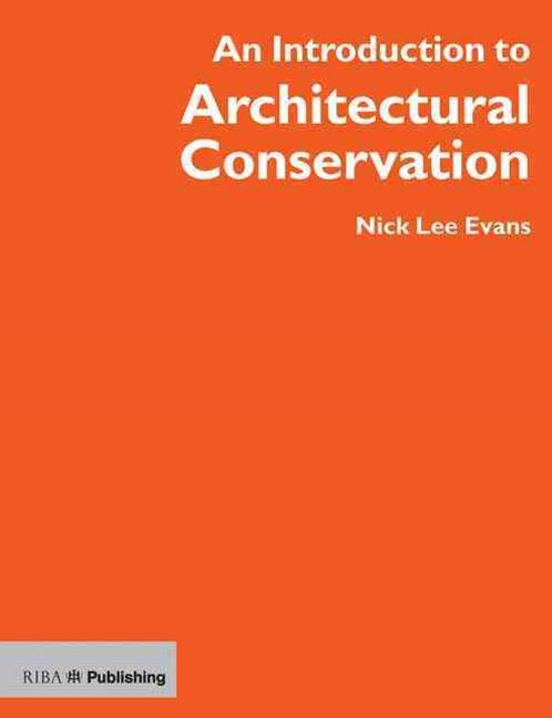 An Introduction to Architectural Conservation - Philosophy, Legislation and Practice