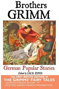 German Popular Stories by the Brothers Grimm by Brothers Grimm, Brothers Grimm, Jack Zipes (9781861714572) - PaperBack - Fantasy