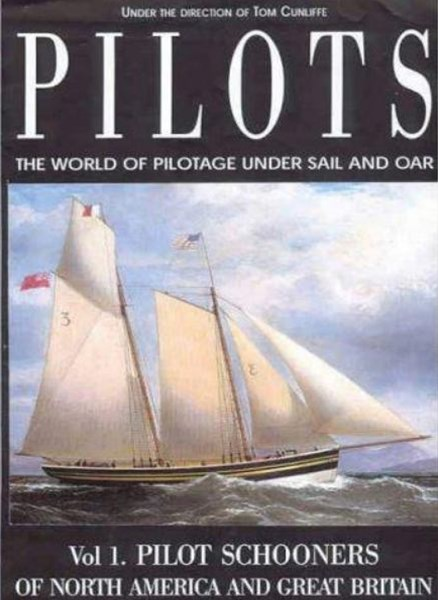 Pilots: the World of Pilotage Under Sail and Oar. Vol.1 Pilot Schooners of N.america & Great Britai