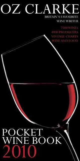 OZ Clarke Pocket Wine Book 2010: 7500 Wines, 4000 Producers, Vintage Charts, Wine and Food