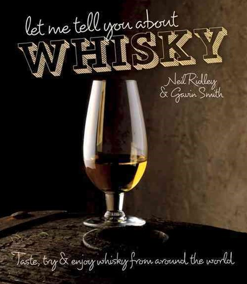 Let Me Tell You About Whisky: A Beginner's Guide to the World's Best Whisky