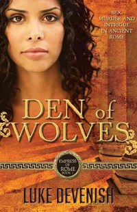 Empress Of Rome 1: Den Of Wolves by Luke Devenish (9781863256223) - PaperBack - Historical fiction