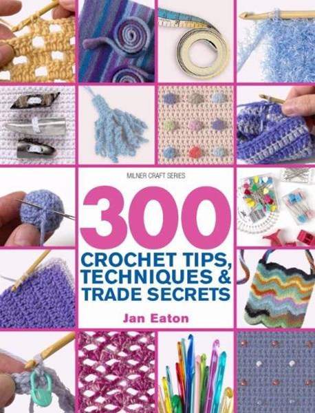 300 Crochet Tips, Techniques and Trade Secrets