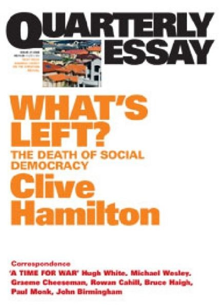 What's Left?: The Death of Social Democracy: Quarterly Essay 21