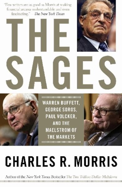 The Sages: Warren Buffett, George Soros, Paul Volcker, And The Maelstrom Of Markets