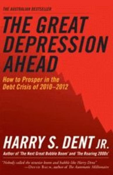 The Great Depression Ahead: How To Prosper In The Debt Crisis Of2010 - 2012