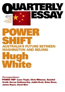 Power Shift: Australia's Future Between Washington And Beijing:Quarterlyessay 39 by Hugh White, David Marr, Laura Tingle, Chris Uhlmann, Annabel Crabb, Kerryn Goldsworthy, Judith Brett, Brian Howe, James Boyce (9781863954884) - PaperBack - Politics Political Issues